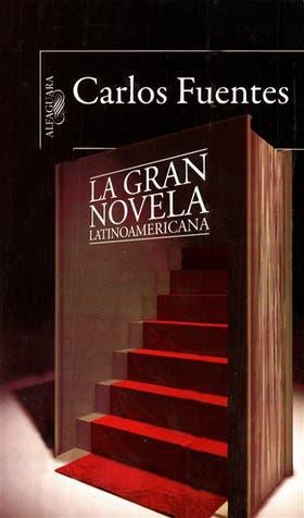 LA GRAN NOVELA LATINOAMERICANA. Por Carlos Fuentes. Alfaguara. 439 páginas. $ 139