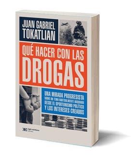 Qué hacer con las drogas/ Autor: Juan Gabriel Tokatlian/ Editorial: Siglo XXI