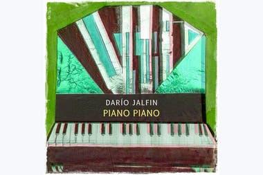 """""""Piano Piano"""", paisajes sonoros en el nuevo disco de Dario Jalfin"""