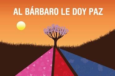 AL BARBARO LE DOY PAZ