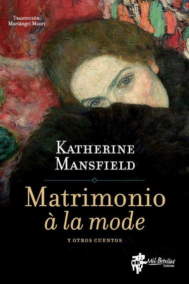 Resultado de imagen para MANSFIELD, Katherine. Matrimonio a la mode y otros cuentos, Traducción de Mariángel Mauri, La Plata, Mil Botellas, 2018. (Narrativa Neozelandesa)