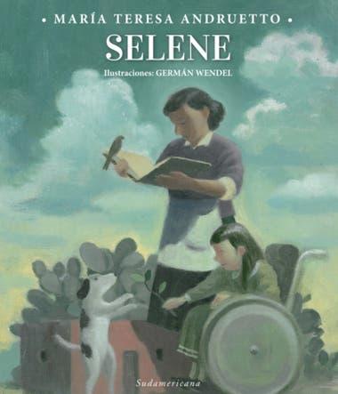Resultado de imagen de ANDRUETTO, María Teresa.Selene, ilustraciones de Germán Wendel, Buenos Aires, Sudamericana, 2020. (Literatura Infantil Argentina)