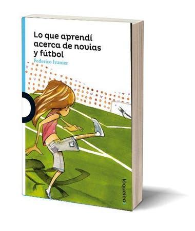 Lo que aprendí acerca de novias y fútbol. Autor: Federico Ivanier. Editorial: Norma. Para lectores de 11 años en adelante