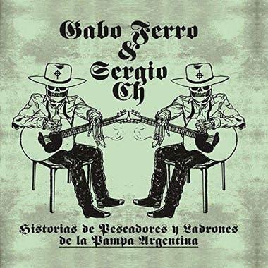 Gabo Ferro y Sergio Ch - Historia de pescadores y ladrones de la pampa argentina
