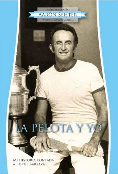 """La portada del libro autobiográfico de Aarón Sehter: """"La Pelota y yo""""."""